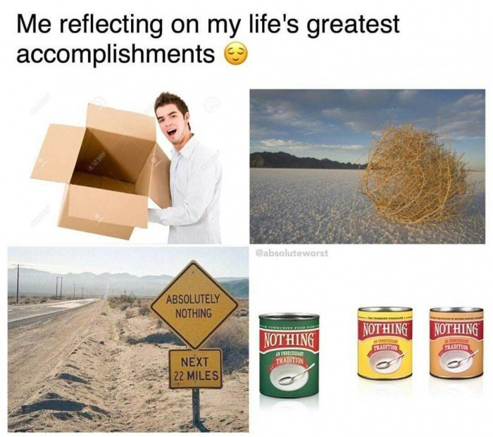 Funny but dank meme highlighting people who have accomplished nothing with their lives.