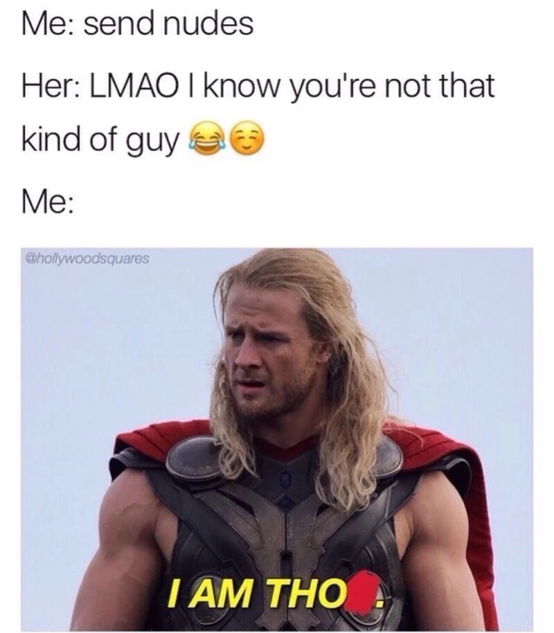 Funny meme about Thor with the R removed so that it looks like he says tho' - after a LMAO exchange about sending nudes.