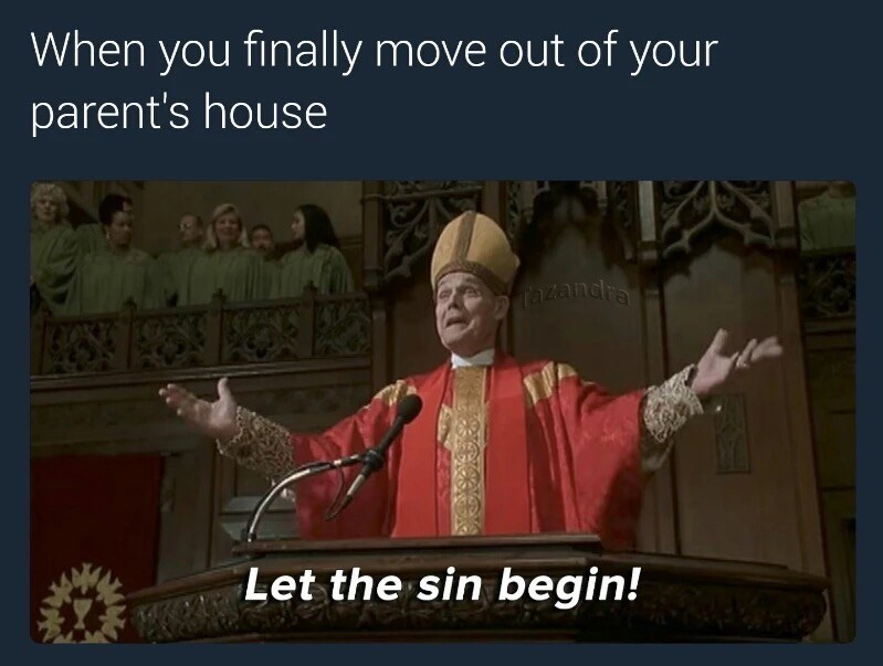 Meme about moving out of your parents house, finally and letting the SINNING begin