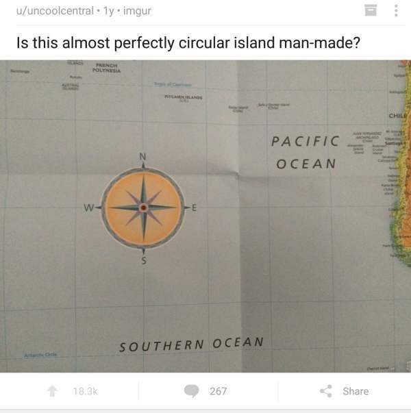 Text - u/uncoolcentral 1y imgur Is this almost perfectly circular island man-made? PRENCH POLTESIA CHILE PACIFIC OCEAN W- SOUTHERN OCEAN 18.3k 267 Share