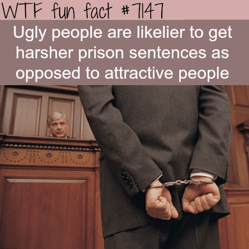 Text - WTF fun fact #141 Ugly people are likelier to get harsher prison sentences opposed to attractive people