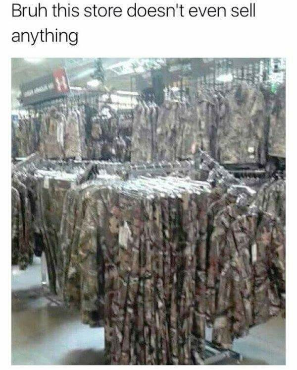 Store is selling only camouflage clothing, funny meme is suggesting that the store sells nothing because the camouflage renders everything invisible.
