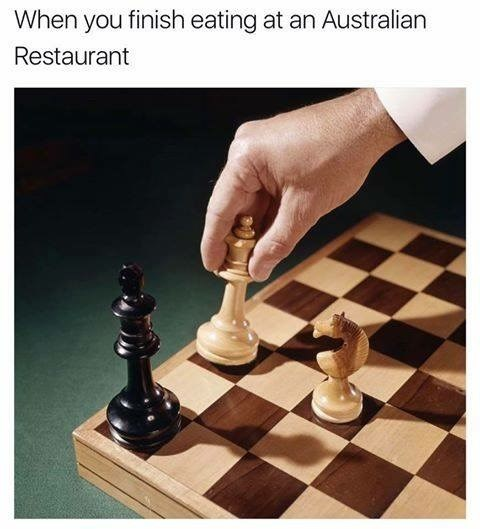 Chess pun/ funny meme: Image of checkmate, which is also what you would say when you're done with your meal at a restaurant in Australia - .