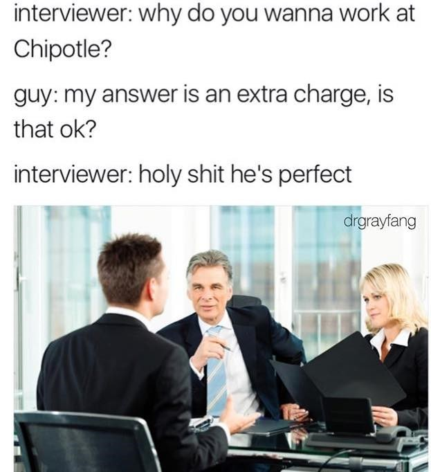 Funny meme set in a job interview for Chipotle.