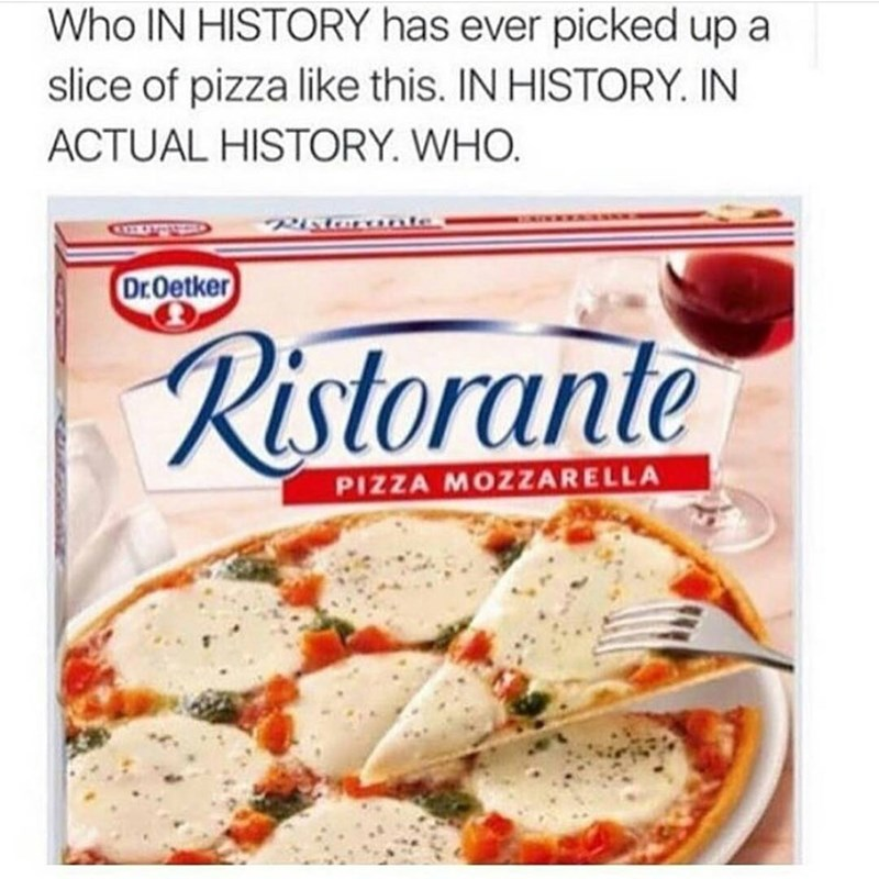 Funny meme about a frozen pizza being picked up by a fork because nobody eats pizza like that.