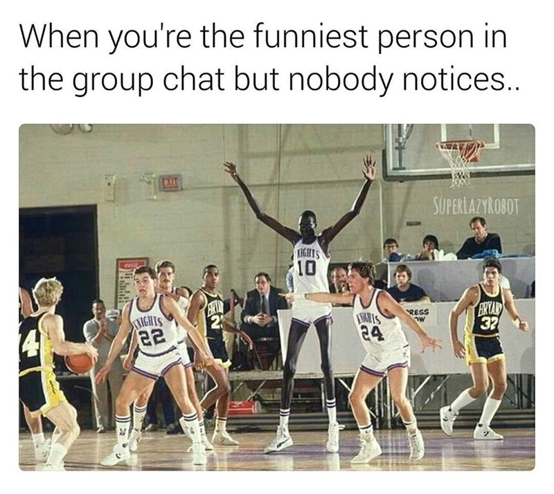 Meme of a funny picture of a huge black basketball player captioned that it is the feeling when you are the funniest person in the group chat but nobody notices.