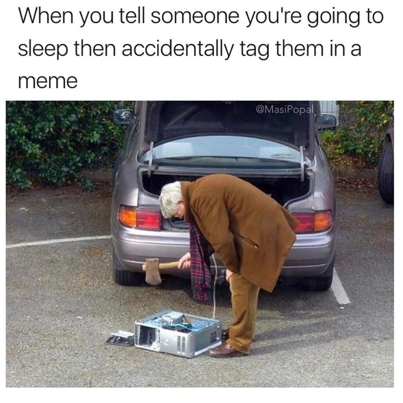 Dank meme about accidentally tagging someone in a meme after you told them you went to sleep.