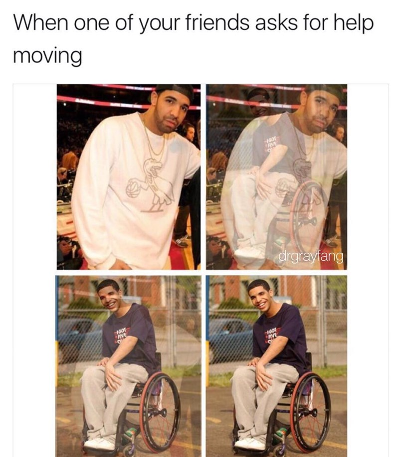 Funny meme of drake morphing into a wheelchair when someone asks you to help moving.