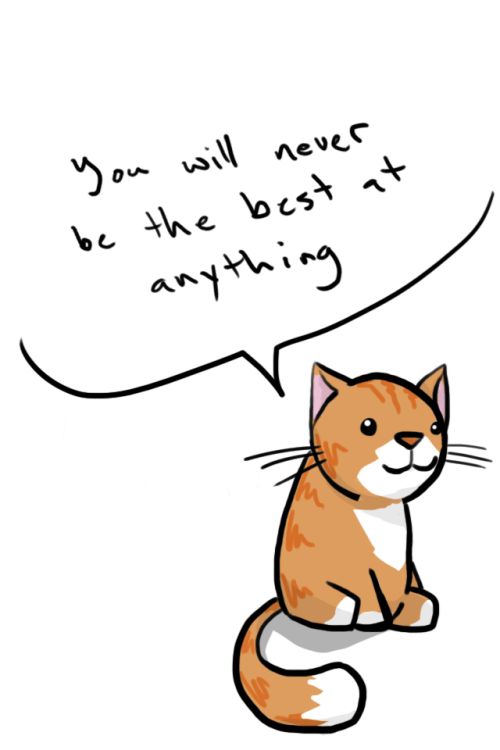 Sad meme of a cat warning you that you'll never be best at anything.