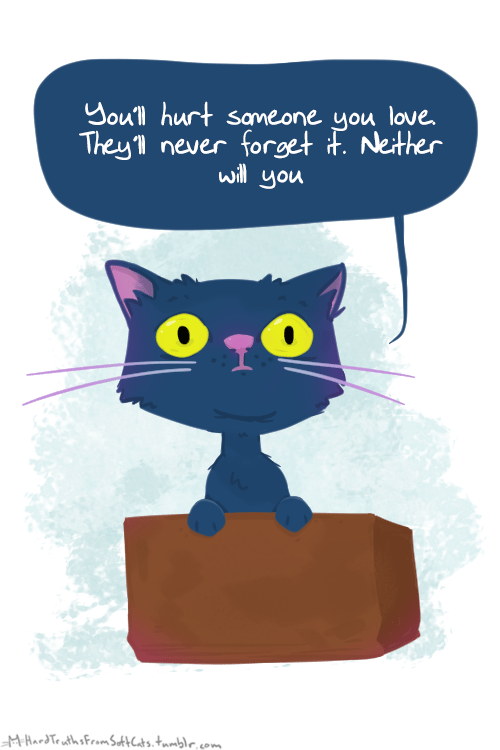 Depressing cat cartoon about how you will hurt someone you love and they will never forgive you.