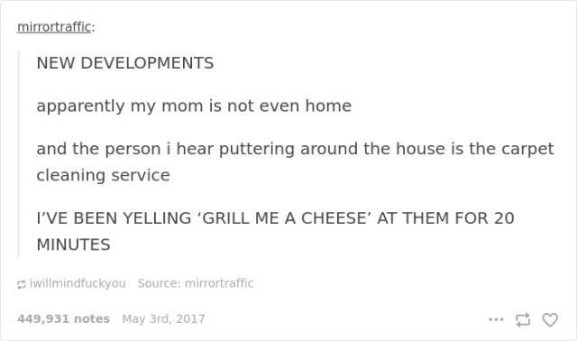 FAIL - When you parents are not home but you keep yelling them for the food you want.