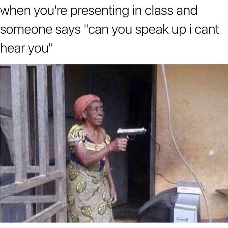 Funny meme about presenting in class with picture of old lady with gun.