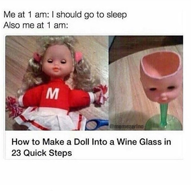 Funny meme about wanting to go to sleep but also reading on the internet how to make a wine glass out of a doll.