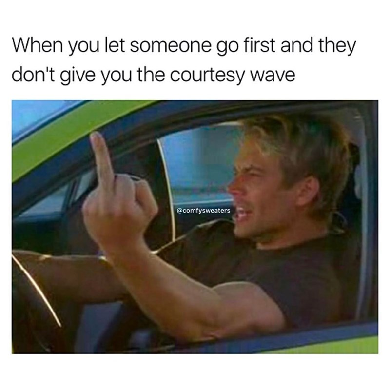 Funny and Furious meme about giving the finger to non-reciprocated courtesy wave.