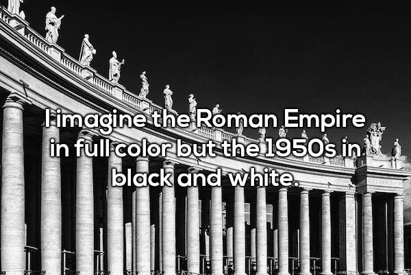 Landmark - Fimagine the Roman Empire in full color but the 1950s in black and white