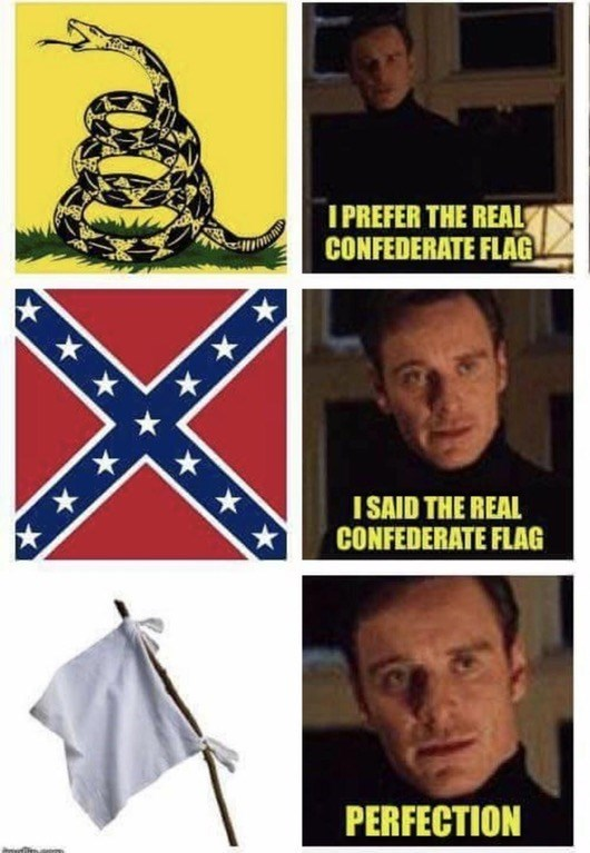 "Funny meme showing variations of the confederate flag, images of michael fassbender saying the real one - the last flag is a white flag of surrender, fassbender says ""perfection."""