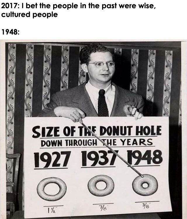 Prediction that the people of the past were cultured and intelligent, a photo showing a chart of different sizes of donut holes over the years - funny meme.