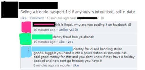 Text - Selling a bionde passport I.d if anybody is interested, still in date Like Comment 18 minutes aga near his is ilegal, why are you posting it on facebook is 16 mainutes ano Unike 20 denty fraud boo ya ahahah 15 minutes aga Like 0 dentty fraud and handing stolen goods, suggest you hand it into a police station as someone has paid sood money for that and you dont know if they have hoiday booked and now cant go because you have i 8 minutes ago via mobile Lke
