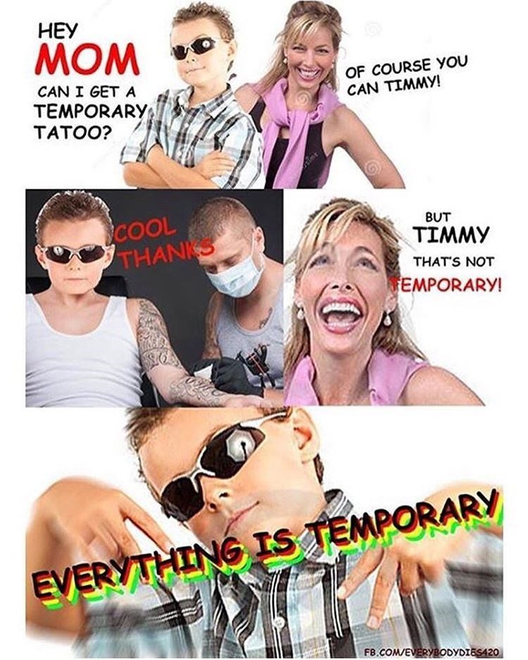 Funny meme about with mom about how everything is temporary tattoo