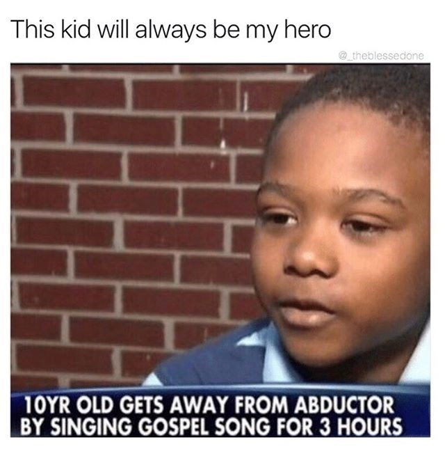 Funny meme about WIN of the internet meme with 10 year old black kid that gets away from abductor by singing gospel for 3 hours.
