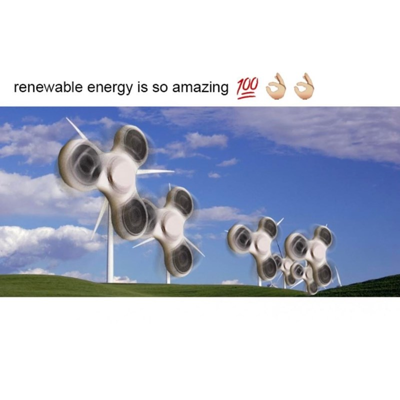 Funny meme that is absolutly brutal about fidget spinners being the same people that don't understand how renewable energy works.