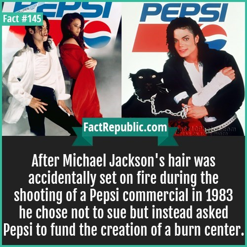Photo caption - PERSI Fact #145 FactRepublic.com After Michael Jackson's hair was accidentally set on fire during the shooting of a Pepsi commercial in 1983 he chose not to sue but instead asked Pepsi to fund the creation of a burn center