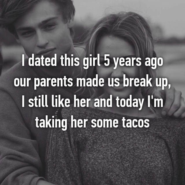 Text - I dated this girl 5 years ago our parents made us break up, I still like her and today I'm taking her some tacos