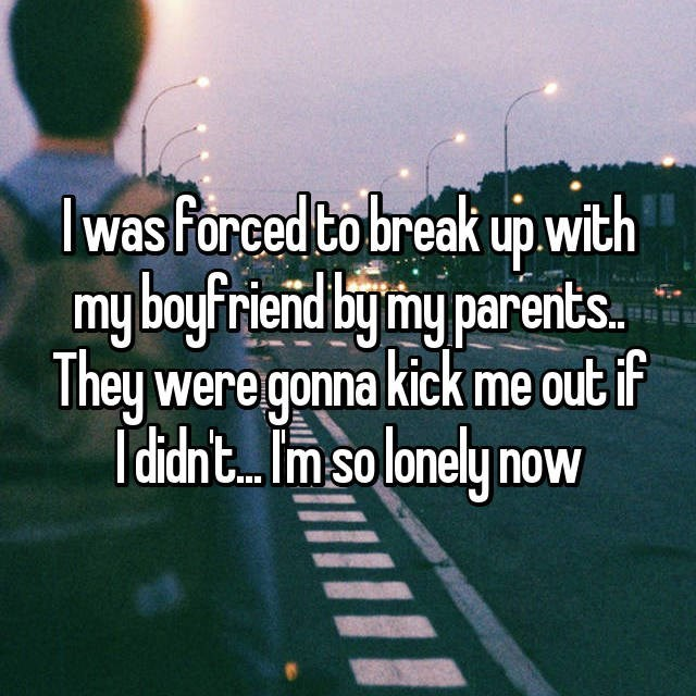 Text - Iwas forced to break up with my boyfriend bymy parents. They were gonna kick me out if T didnt.. Imso lonely now