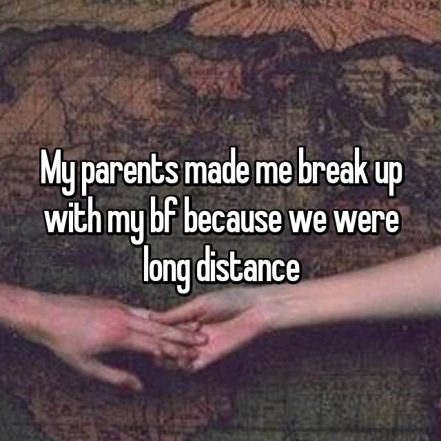 Text - My parents made me break up with my bf because we were long distance