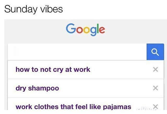 Funny meme about how people feel on sundays: a screenshot of a google search, featuring dry shampoo, how not to cry at work and work clothes that feel like pajamas.