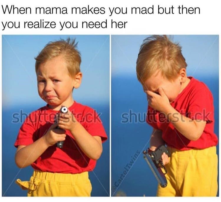 Funny meme: photo of kid crying and pointing gun, he eventually puts it down and looks at the ground, caption is about when you are mad at your mom but then you realize you need her.