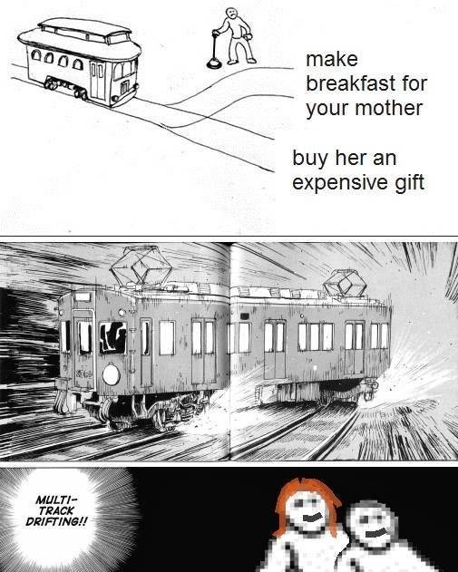 Web comic about choosing whether to make breakfast for your mother or buy her an expensive gift, on train track that breaks of into two tracks. The train begins multi-track drifting to symbolize that you should do both for your mom.