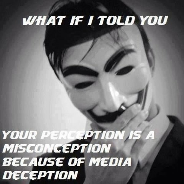 Photo caption - WHAT IF I TOLD YOU YOUR PERCEPTION IS A MISCONCEPTION BECAUSE OF MEDIA DECEPTION