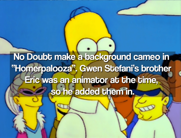 """Animated cartoon - No Doubt make a background cameo in """"Homerpalooza, Gwen Stefani's brother Eric was an animator ab the time, so he added them in."""