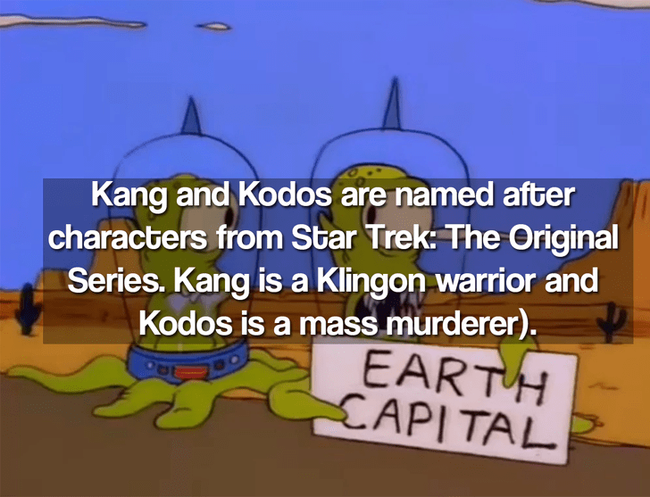 Text - Kang and Kodos are named after characters from Star Trek: The Original Series. Kang is a Klingon warrior and Kodos is a mass murderer). EARTH CAPITAL