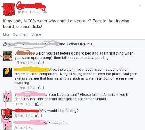 Person posts stupid Facebook status asking why they don't evaporate if their body is 60% water.