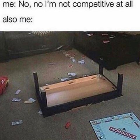 Funny meme of a monopoly game that has resulted in a flipped coffee table and captioned about competitiveness.