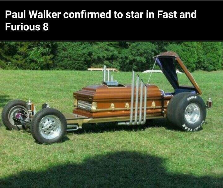 Cringey but funny meme regarding Paul Walker returning to star in Fast and Furious 8, photo of a coffin in a car of some sort.