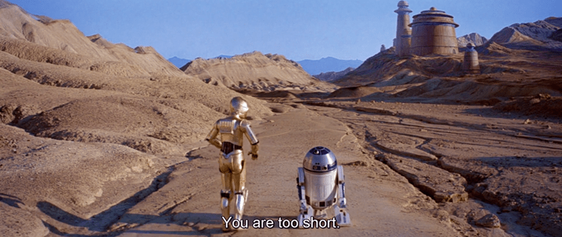 C-3po - You are too short.