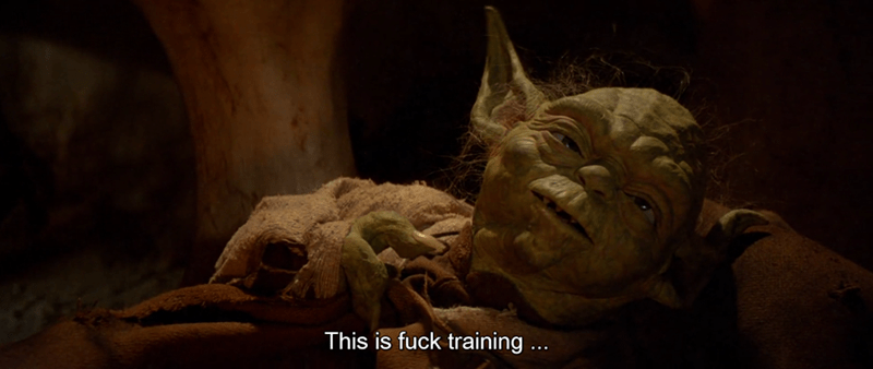Yoda - This is fuck training..