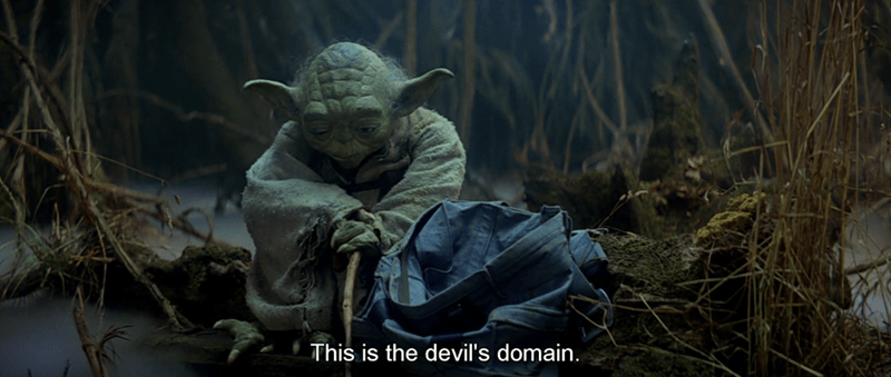 Yoda - This is the devil's domain.