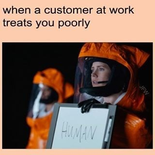 "Funny meme about when a customer treats you like shit at work, the image is of Amy Adams holding a sign that says ""human."""