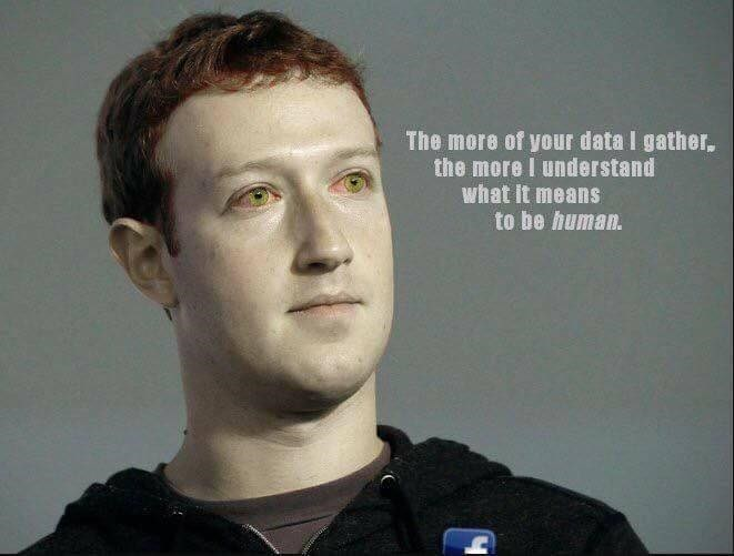 Funny photo of Mark Zuckerberg looking like an alien or reptilian, that says the more of your information he gathers, the more he knows about being a human.