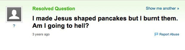 Yahoo answers question about making a Jesus shaped pancake and burning it by accident. The question is if this will send you automatically to hell.