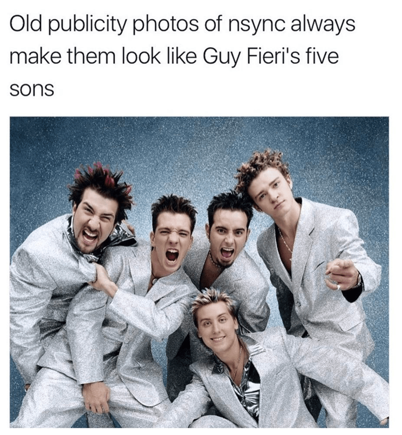 Funny meme about how old publicity photos of N'SYNC look like they are the five sons of Guy Fieri.