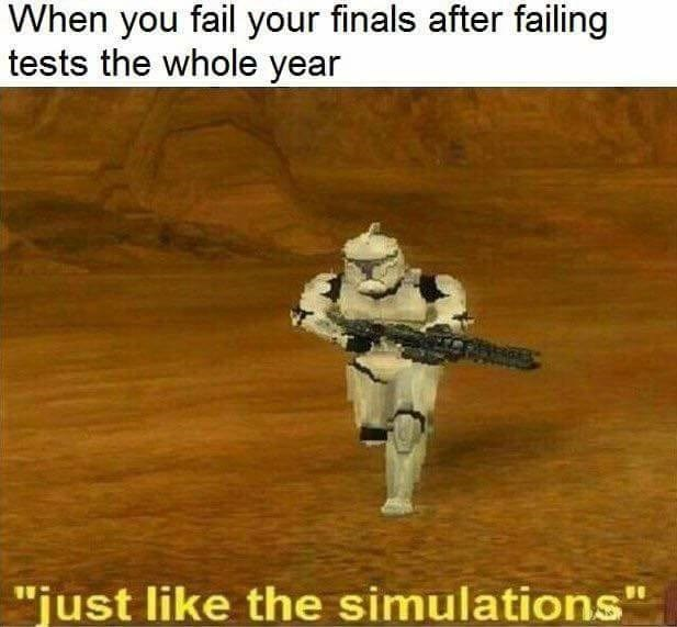 Funny meme about gaming and school: when you fail your final after failing tests all year: it's just like the simulations.