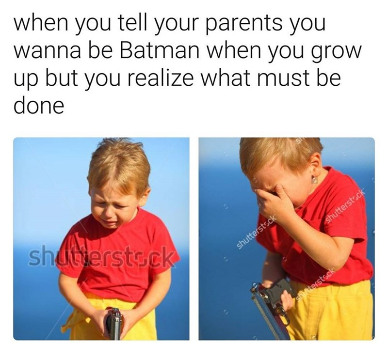 Meme from stock photo on Shutterstock of a kid crying and holding a gun, captioned as when you tell your parents that you want to be Batman and realize what must be done.