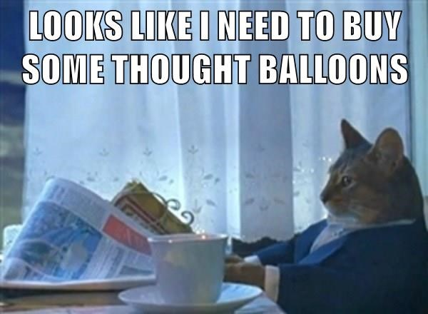 Business cat meme saying that he ought to buy some thought balloons.