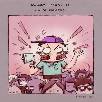 Cartoon - No BODY LISTENS TO NoisE MAKERS SNOTM. COM