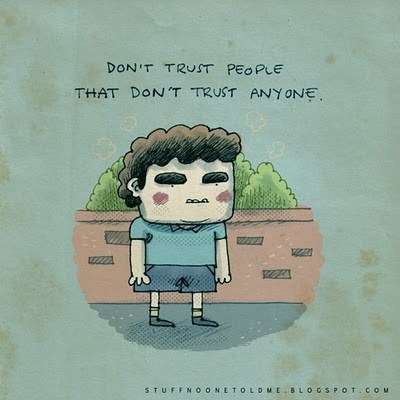 Cartoon - DON'T TRUST PEOPLE THAT DON T TRUST ANY ONE STUFFNO ONETOLDME BLOGSPOT CO